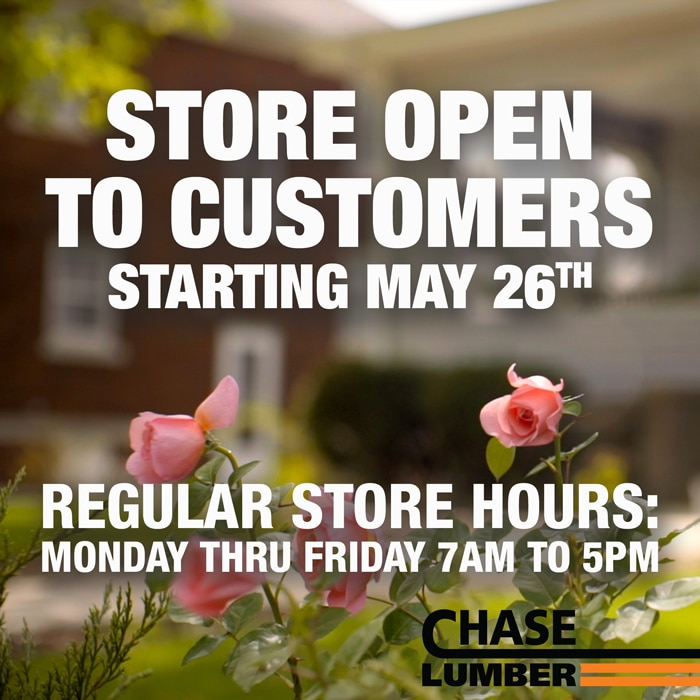 Store open to customers starting May 26th. Regular store hours: Monday thru Friday 7AM to 5PM.